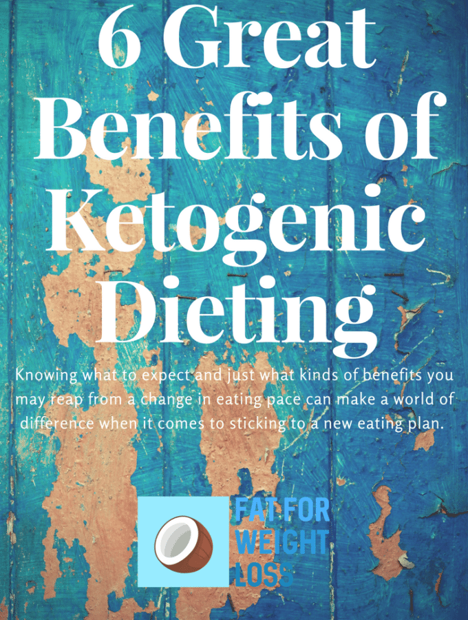 6 Great Benefits of Ketogenic Dieting